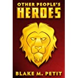 Other People's Heroes (The Heroes of Siegel City) ~ Blake M. Petit
