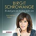 Es darf gern ein bisschen mehr sein: Aus meinem Leben Hörbuch von Birgit Schrowange Gesprochen von: Birgit Schrowange