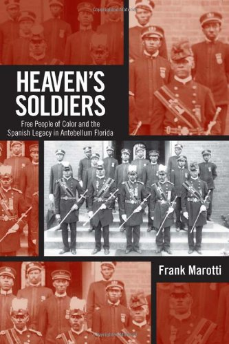 Heaven's Soldiers: Free People of Color and the Spanish Legacy in Antebellum Florida (Atlantic Crossings)