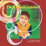 I'm A Bubble Catcher! ~ Subbi P. Mathur