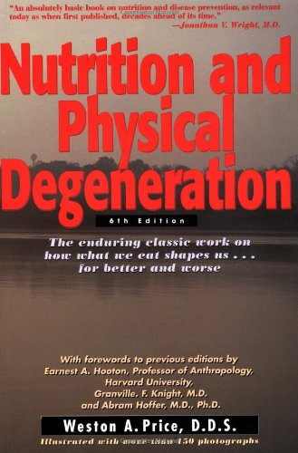 Nutrition and Physical Degeneration: Weston Andrew Price: 9780879838164: Amazon.com: Books