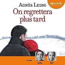 On regrettera plus tard | Livre audio Auteur(s) : Agnès Ledig Narrateur(s) : Mathieu Buscatto, Isabelle Miller