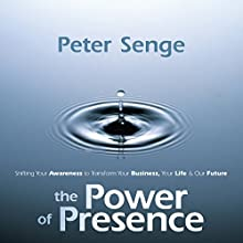 The Power of Presence  by Peter Senge Narrated by Peter Senge