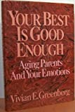 Your Best Is Good Enough: Aging Parents and Your Emotions