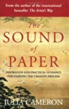 The Sound of Paper: Inspirational and Practical Guidance for Starting the Creative Process (0141018690) by Cameron, Julia