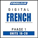 French Phase 1, Unit 16-20: Learn to Speak and Understand French with Pimsleur Language Programs