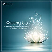 Waking Up: Over 30 Perspectives on Spiritual Awakening - What Does It Really Mean?  by Jack Kornfield, Eckhart Tolle, Sally Kempton, Reggie Ray, Sandra Ingerman Narrated by Jack Kornfield, Eckhart Tolle, Sally Kempton, Reggie Ray, Sandra Ingerman