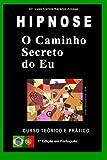 img - for O Caminho Secreto do Eu: Curso Teorico e Pratico de Hipnose (Analogia Simb lica) (Portuguese Edition) book / textbook / text book