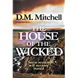 The House of the Wicked (a psychological thriller combining mystery, murder, crime and suspense) ~ D. M. Mitchell