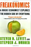 Freakonomics: A Rogue Economist Explores the Hidden Side of Everything (006073132X) by Steven D. Levitt