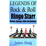 Legends of Rock & Roll - Ringo Starr (Before, During & After the Beatles)by James Hoag