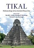 Tikal: Paleoecology of an Ancient Maya City