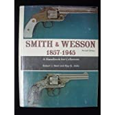 Smith and Wesson, 1857-1945: A Handbook for Collectors