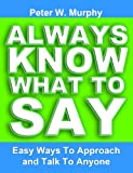 img - for Always Know What To Say - Easy Ways To Approach And Talk To Anyone book / textbook / text book
