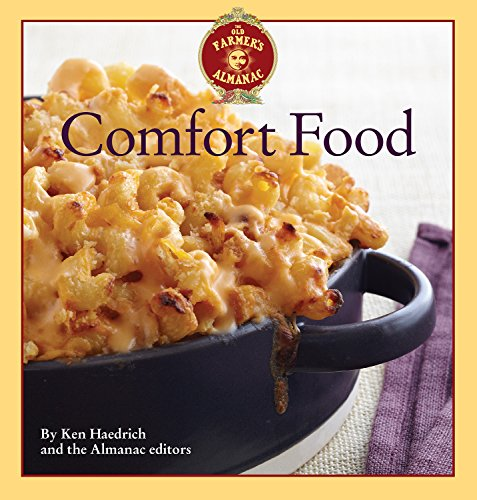 The Old Farmer's Almanac Comfort Food: Every dish you love, every recipe you want by Ken Haedrich