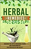 Herbal Remedies - Discover the Top 15 Medicinal Plants and Their Benefits for Your Health and Beauty (Organic antibiotics and antivirals, herbal remedies, ... medicine, ancient herbal medicine Book 19)