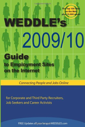 WEDDLE's 2009/10 Guide to Employment Sites on the Internet: For Corporate and Third Party Recruiters, Job Seekers and Career Activists