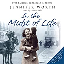 In the Midst of Life (       ABRIDGED) by Jennifer Worth Narrated by Barbara Flynn