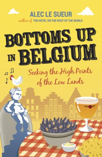 Alec Le Sueur - Bottoms up in Belgium: Seeking the High Points of the Low Land