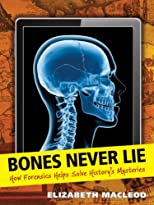 Bones Never Lie: How Forensics Helps Solve History&#39;s Mysteries