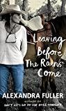 By Alexandra Fuller Leaving Before the Rains Come [Hardcover]