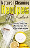 Natural Cleaning Recipes: Handbook Of Homemade Products, Non-Toxic Cleaners, and Solutions For a Chemical Free Home.