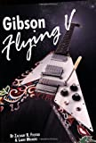 Zachary R. Fjestad Gibson Flying V: Revised Second Edition
