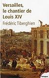 echange, troc Frédéric Tiberghien - Versailles : Le chantier de Louis XIV (1662-1715)