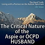 The Critical Nature of the Aspie or OCPD Husband: Living with a Partner on the Autism Spectrum | J. B. Snow