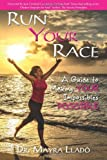 Run Your Race: A Guide to Making Your Impossibles Possible