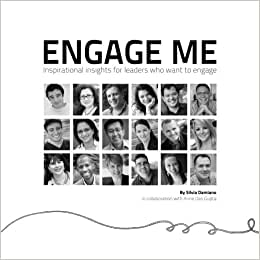 Engage Me: Inspirational Insights For Leaders Who Want To Engage
