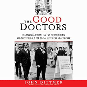 The Good Doctors: The Medical Committee for Human Rights and the Struggle for Social Justice in Health Care | [John Dittmer]