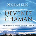 Devenez Chaman: Pratiquez la médecine énergétique du XXIe siècle | Deborah King