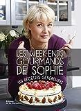 Les week-ends gourmands de Sophie : 110 recettes généreuses