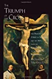 img - for The Triumph of the Cross: The Passion of Christ in Theology and the Arts from the Renaissance to the Counter-Reformation book / textbook / text book