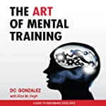 The Art of Mental Training: A Guide t...
