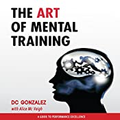 The Art of Mental Training: A Guide to Performance Excellence, Collector's Edition | [D. C. Gonzalez]