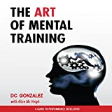 The Art of Mental Training: A Guide to Performance Excellence, Collector's Edition ~ D. C. Gonzalez