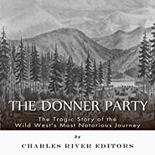 The Donner Party: The Tragic Story of the Wild West's Most Notorious Journey (       UNABRIDGED) by Charles River Editors Narrated by Neil Holmes