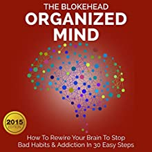 Organized Mind: How to Rewire Your Brain to Stop Bad Habits & Addiction in 30 Easy Steps: The Blokehead Success Series (       UNABRIDGED) by The Blokehead Narrated by Kirk Hanley