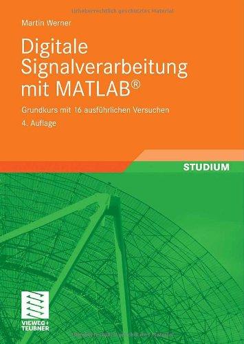 Digitale Signalverarbeitung mit MATLAB®: Grundkurs mit 16 ausführlichen Versuchen (German Edition)