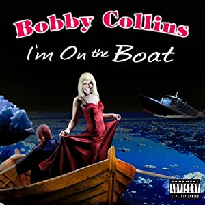 I'm On the Boat | [Bobby Collins]