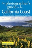 Search : The Photographer's Guide to the California Coast: Where to Find Perfect Shots and How to Take Them
