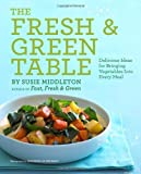 img - for The Fresh & Green Table: Delicious Ideas for Bringing Vegetables into Every Meal book / textbook / text book