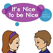 It's Nice to Be Nice (       UNABRIDGED) by Victoria A. Tallini-Vega Narrated by Jesika Lay
