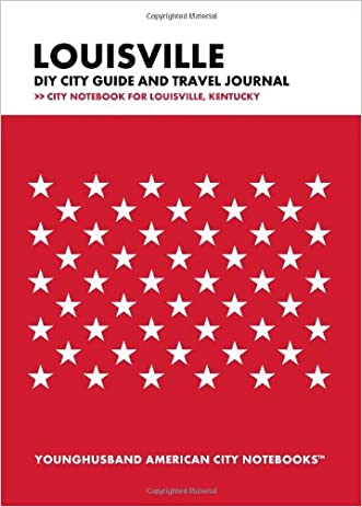 Louisville DIY City Guide and Travel Journal: City Notebook for Louisville, Kentucky