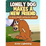 Books for Kids: Lonely Dog Makes a New Friend (Bedtime Stories for Ages 3-10): Kids Books - Bedtime Stories For Kids - Children's Books - Free Stories ... Readers (Fun Time Series for Early Readers) ~ Arnie Lightning