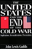 The United States and the End of the Cold War: Implications, Reconsiderations, Provocations (0195085515) by Gaddis, John Lewis