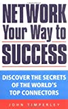 img - for Network Your Way to Success: Discover the Secrets of the World's Top Connectors book / textbook / text book