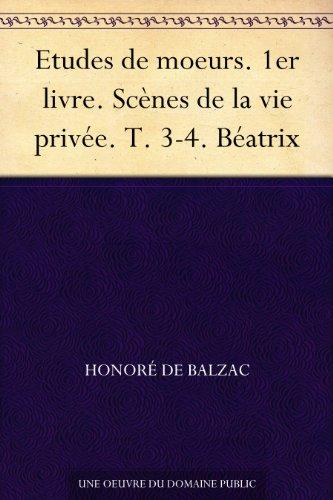 Couverture du livre Etudes de moeurs. 1er livre. Scènes de la vie privée. T. 3-4. Béatrix